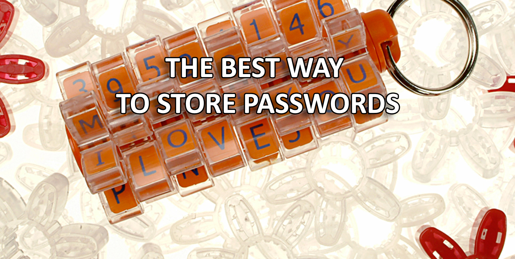 THE BEST WAY TO STORE PASSWORDS
